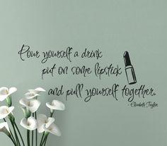 Pull yourself together - Elizabeth Taylor
