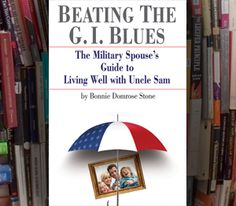 Beating the G.I. Blues: The Military Spouse's Guide to Living Well with Uncle Sam