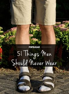 Clothes make the man, and no man should be wearing these items!