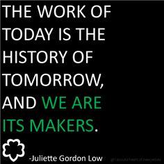 Juliette Gordon Low #inspirational #quote juliette gordon low quotes, inspirational quotes, gs quot, girlscout