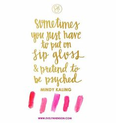 mindi kale, mindy kaling quote, lip gloss, inspir, lipgloss, word, true stories, thing, live