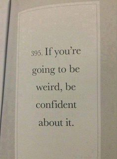 """If you're going to be weird, be confident about it."""