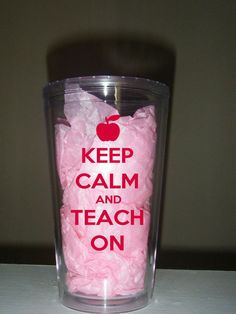 I will own one! Keep Calm and Teach On - Perfect Teacher Gift - 16 oz Double Wall Acrylic Tumbler - Can be Personalized with Name or Monogram. $15.00, via Etsy.