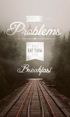 Eat problems for breakfast.