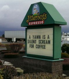 """""""A yawn is a silent scream for coffee"""""""