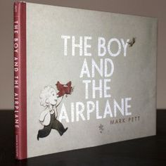 Look Ma! No Words! - Mark Pett's blog. The Boy and the Airplane. To reserve it: http://search.westervillelibrary.org/iii/encore/record/C__Rb1573956__Sboy%20and%20the%20airplane__Orightresult__U__X7?lang=eng&suite=gold
