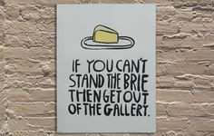 """If You Can't Stand The Brie..."" screen print by Chicago Street Artist, Don't Fret"