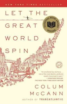 2009 - Let the Great World Spin by Colum McCann - In 1974 Manhattan, a radical young Irish monk struggles with personal demons while making his home among Bronx prostitutes, a group of mothers shares grief over their lost Vietnam soldier sons, and a young grandmother attempts to prove her worth.