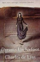 Dreams Underfoot The Newford Collection (Book) : De Lint, Charles