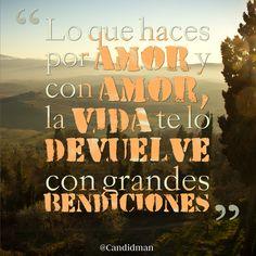 """""""Lo que haces por #Amor y con amor, la #Vida te lo devuelve con grandes #Bendiciones"""". #Citas #Frases @Candidman"""