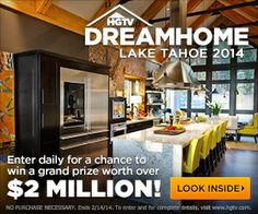 HGTV DREAMHOME Lake Tahoe 2014 Sweepstakes :: Enter daily for a chance to win a grand prize worth over $2 MILLION!  QUICK LINK:  http://www.hgtv.com/dream-home/beautiful-rooms-from-hgtv-dream-home-2014/pictures/index.html?xp=dh_sweeps