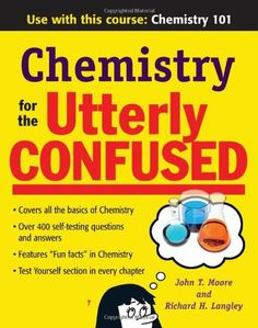Chemistry for the Utterly Confused (Utterly Confused Series) by John Moore. $12.87. Edition - 1. Publisher: McGraw-Hill; 1 edition (May 15, 2007). Publication: May 15, 2007
