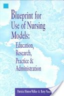 Blueprint for Use of Nursing Models: Education, Research, Practice, and Administration by Betty Neuman