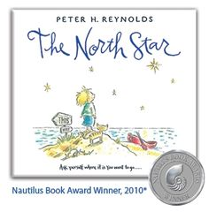 The magical illustrations and gentle text reveal the empowering wonder of navigating our true potential. The North Star celebrates the individual. It invites us to rethink curriculum, career choices and other critical life decisions in a way that respects who we really are and our own unique gifts. Find a quiet place. And voyage through The North Star. Written and Illustrated by Peter H. Reynolds. Published by Candlewick Press. Hardcover book available for $16.99. © 2009 Peter H. Reynolds