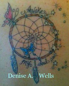 Awake My Soul Dreamcatcher Tattoo Design by Denise A. Wells Message me on Facebook to get a Price Quote. Thank You!!! ~ Denise