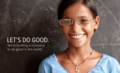 For every pair of glasses that WarbyParker sells, they provide a pair to a person in need.