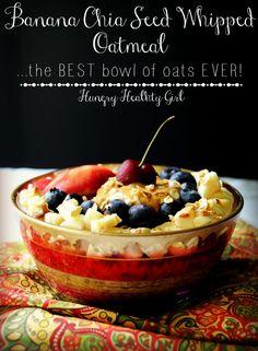 Banana Chia Seed Whipped Oatmeal- fluffy, creamy, heavenly bowl of oats!  #vegan #glutenfree #breakfast #oatmeal