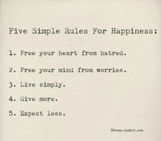 Recipe for happiness - give more / expect less Free your heart from hatred :)