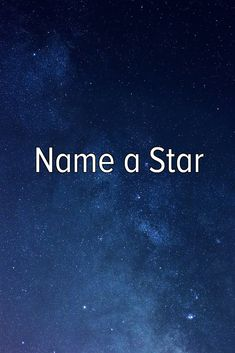 Bucket list: have a star named after you.
