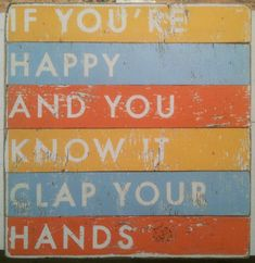 If you're happy and you know it clap your hands! My third grade teacher led us in this little song just about every day!