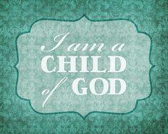 I Am a Child of God - Free Wall Art Printable 8x10