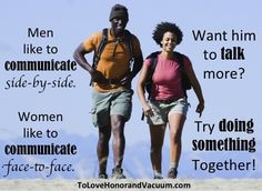 Men communicate side-by-side; women face-to-face. Want him to talk more? Find something to DO together! #marriage (click through for more!)