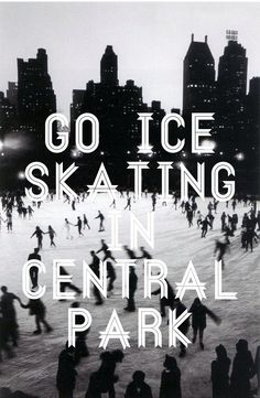 Go ice skating in Central Park....this would be fun for a winter day date in NYC! This is HAPPENING!