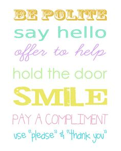 Be polite. Always be the first to offer help.