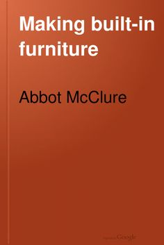 FREE DOWNLOAD  Making Built-in Furniture - Abbot McClure (1914)