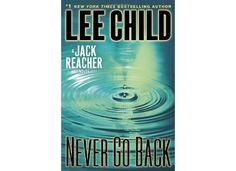 Never Go Back - Not my favorite Jack Reacher novel but good none-the-less.