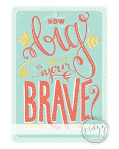 how big is your brave handlettered typographic by recipeforcrazy