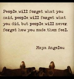 Maya Angelou quote. One of my favorites.