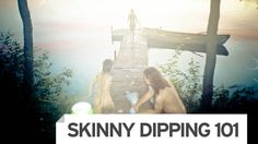 The Do's and Don'ts of Skinny Dipping: An Etiquette Guide  Excellent advice here people.