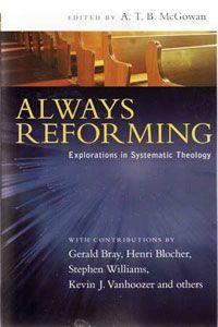 Always Reforming: Explorations in Systematic Theology :: Calvinism/Reformed Theology :: Monergism Books :: Reformed Books - Discount Prices - Free Shipping