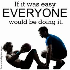 """There's a reason they call it """"working"""" out. If it were easy, everyone would be doing it. #fitness #motivation from Tone-and-Tighten.com"""