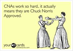 Funny Nurses Week Ecard: CNAs work so hard.. it actually means they are Chuck Norris Approved.