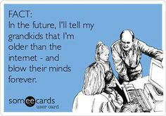Internet invented in 1992...old. internet invent, laugh, ecard, older, funni, grand kids, humor, quot, true stories