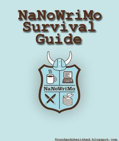 Found and Cherished: NaNoWriMo Survival Guide - I am not doing NaNoWriMo, but there are some good tips in general in here.