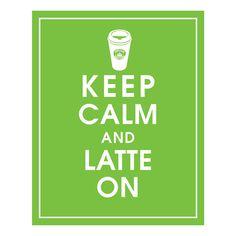 Keep Calm… latte on