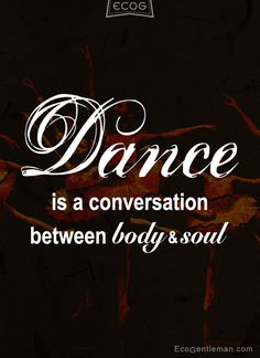 ♂ 10 Image Dance Quotes for Pinterest - Dance is a conversation between body & soul