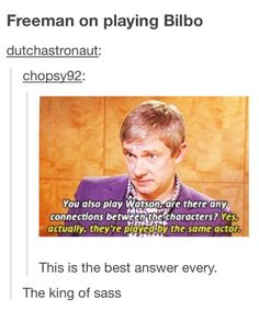 Actor, Martin Freeman gives an excellent answer when asked if there is a possible connection between his Bilbo Baggins character from The Lord of the Rings movies and his Dr. John Watson character from Sherlock.