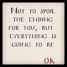 Everything is going to be OK quote life faith lifequote wisdom ending