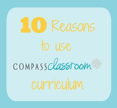 10 Reasons to Use Compass Classroom Curriculum!
