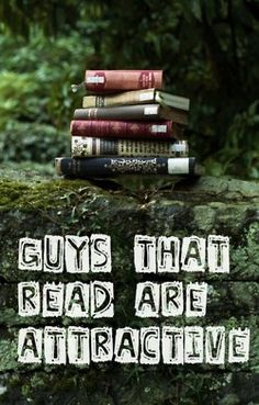 Guys that read are attractive. i love it when a guy reads to you... it's adorable.