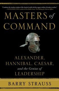 Historian Strauss compares how the three greatest generals of the ancient world waged war and draws lessons from their experiences that work for the battlefield and the board room alike.