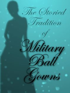 Taking a look at the tradition behind Military Ball Gowns.