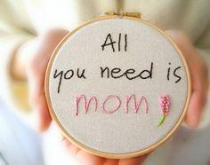 Mom embroidery hoop wall art, For mom, All you need is mom,5 embroidery hoop home decor,kids room decor,mothers day gift. $24,00, via Etsy.