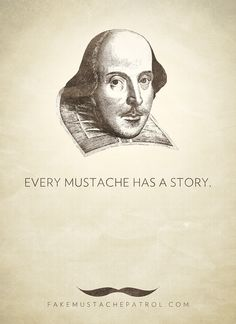 EVERY MUSTACHE HAS A STORY. SHAKESPEARE PRINT.