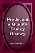 Produce a quality family history.