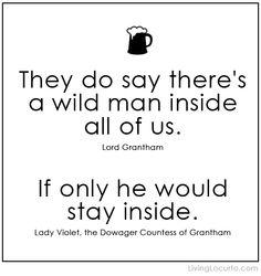 Downton Abbey Funny Quote via @Amy Locurto | LivingLocurto.com